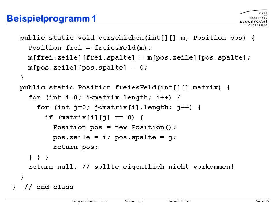 Beispielprogramm 1public static void verschieben(int[][] m, Position pos) { Position frei = freiesFeld(m);